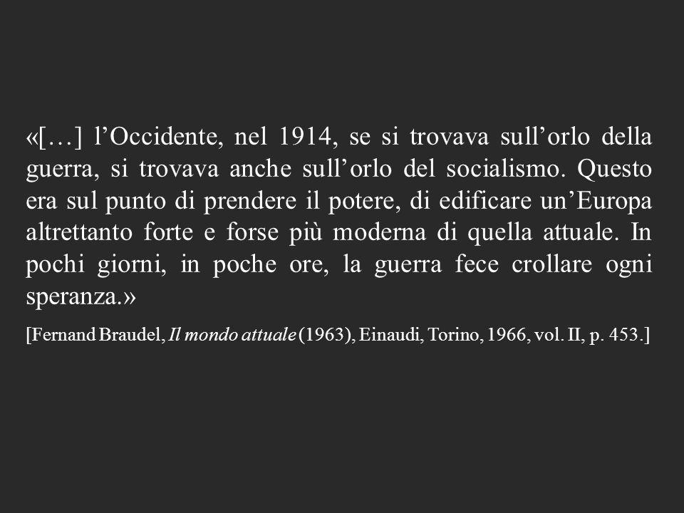 «[…] l'Occidente, nel 1914, se si trovava sull'orlo della guerra, si trovava anche sull'orlo del socialismo. Questo era sul punto di prendere il potere, di edificare un'Europa altrettanto forte e forse più moderna di quella attuale. In pochi giorni, in poche ore, la guerra fece crollare ogni speranza.»